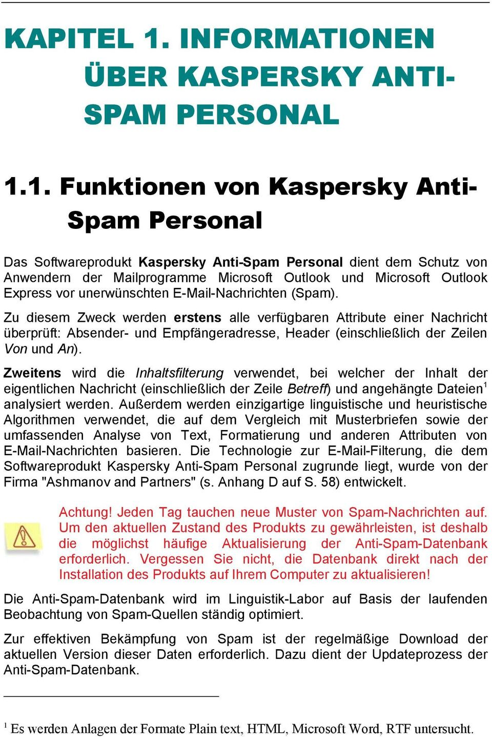 1. Funktionen von Kaspersky Anti- Spam Personal Das Softwareprodukt Kaspersky Anti-Spam Personal dient dem Schutz von Anwendern der Mailprogramme Microsoft Outlook und Microsoft Outlook Express vor