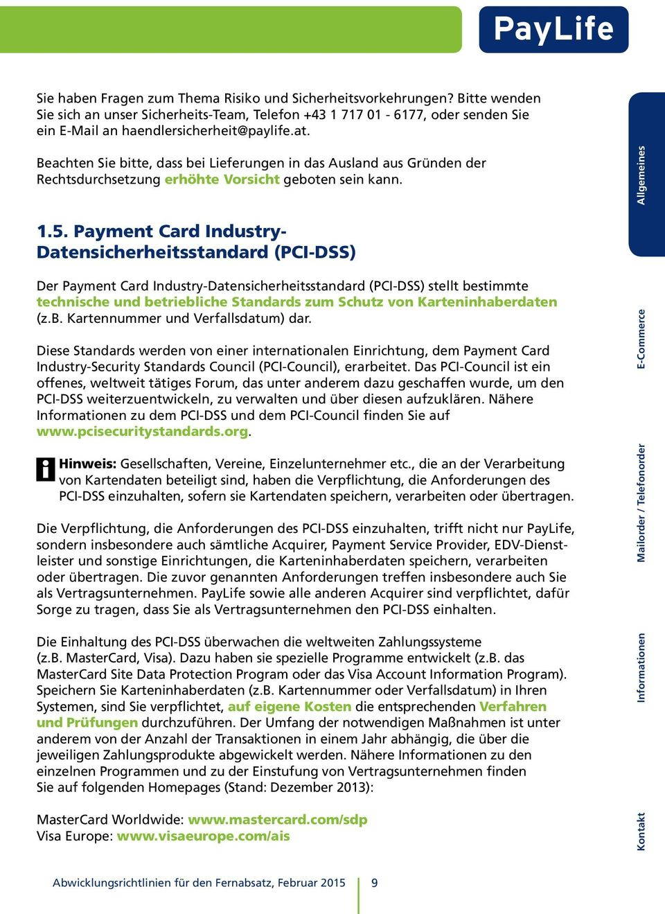 Payment Card Industry- Datensicherheitsstandard (PCI-DSS) Der Payment Card Industry-Datensicherheitsstandard (PCI-DSS) stellt bestimmte technische und betriebliche Standards zum Schutz von