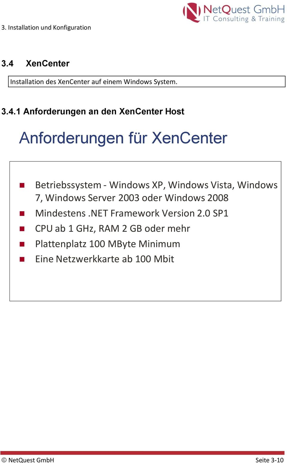 Windows Server 2003 oder Windows 2008 Mindestens.NET Framework Version 2.