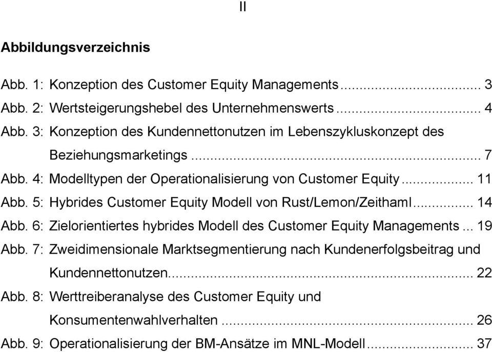 5: Hybrides Custoer Equity Modell von Rust/Leon/Zeithal... 14 Abb. 6: Zielorientiertes hybrides Modell des Custoer Equity Manageents... 19 Abb.