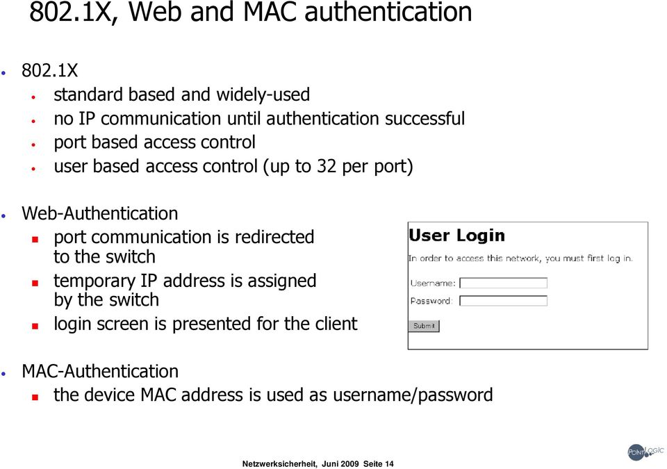 user based access control (up to 32 per port) Web-Authentication port communication is redirected to the switch