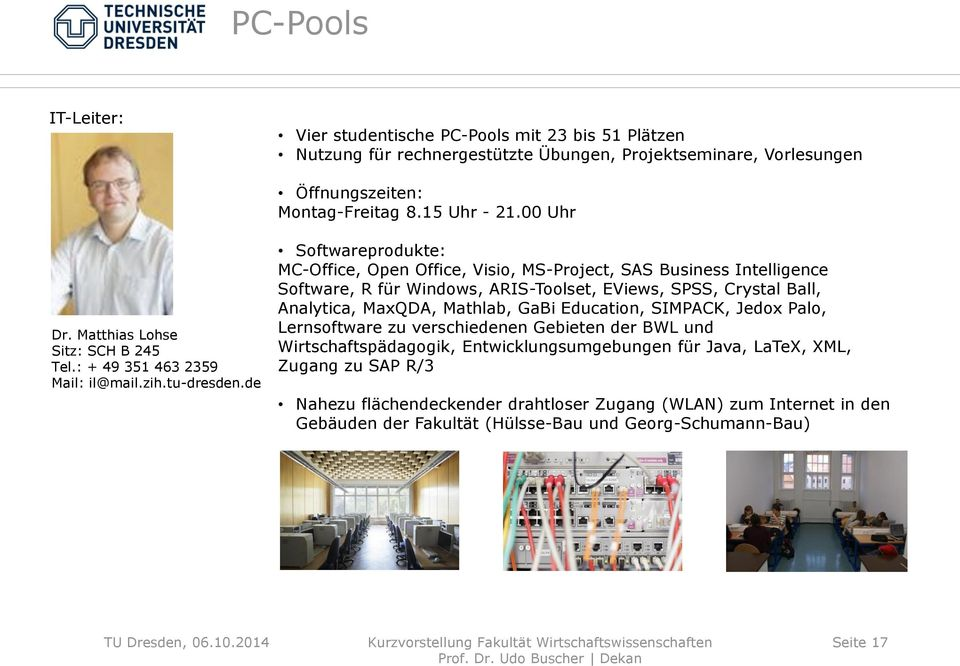 de Softwareprodukte: MC-Office, Open Office, Visio, MS-Project, SAS Business Intelligence Software, R für Windows, ARIS-Toolset, EViews, SPSS, Crystal Ball, Analytica, MaxQDA, Mathlab, GaBi