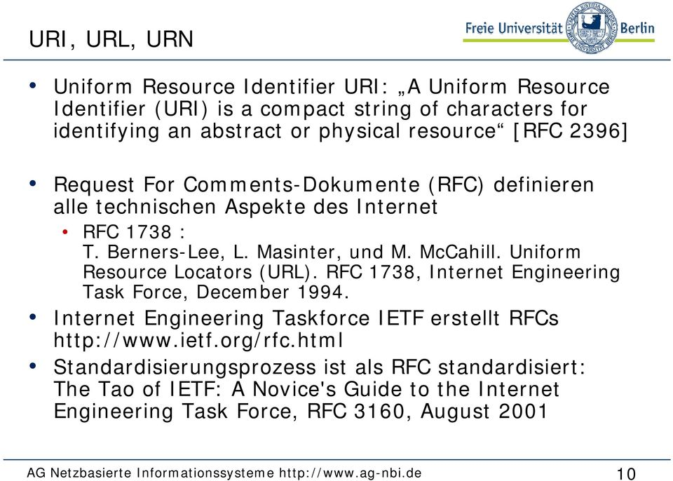 Uniform Resource Locators (URL). RFC 1738, Internet Engineering Task Force, December 1994. Internet Engineering Taskforce IETF erstellt RFCs http://www.ietf.org/rfc.