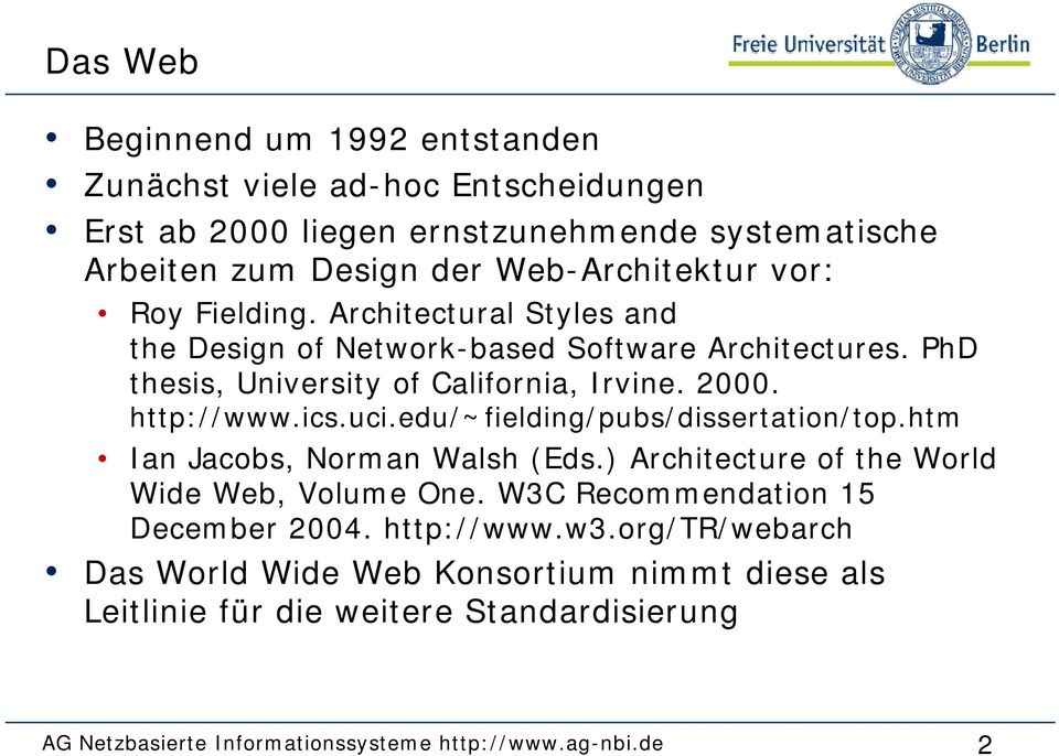 uci.edu/~fielding/pubs/dissertation/top.htm Ian Jacobs, Norman Walsh (Eds.) Architecture of the World Wide Web, Volume One. W3C Recommendation 15 December 2004.