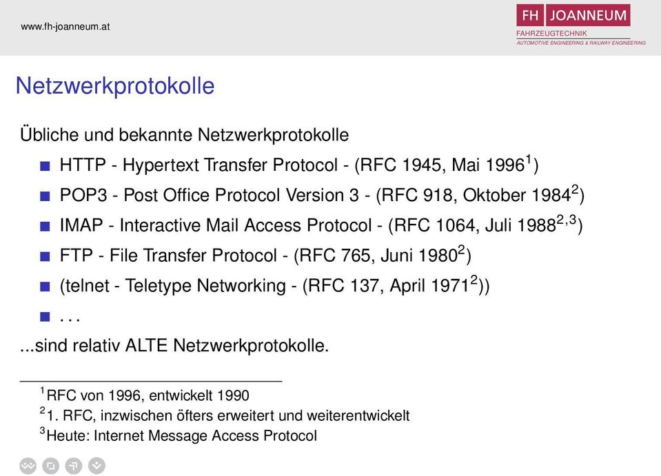 Transfer Protocol - (RFC 765, Juni 1980 2 ) (telnet - Teletype Networking - (RFC 137, April 1971 2 )).