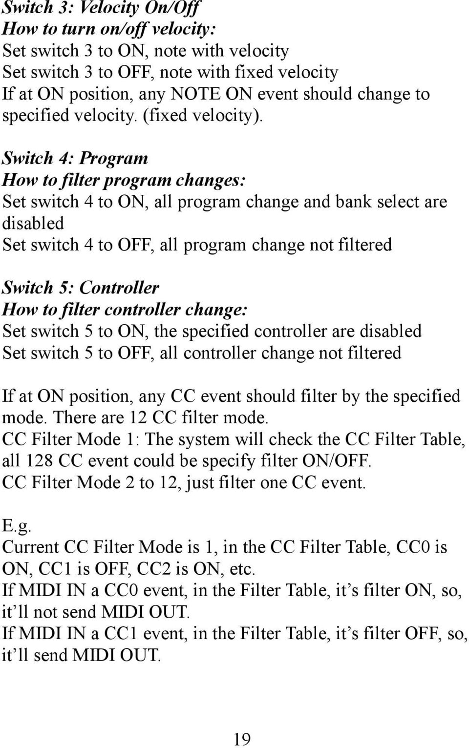Switch 4: Program How to filter program changes: Set switch 4 to ON, all program change and bank select are disabled Set switch 4 to OFF, all program change not filtered Switch 5: Controller How to