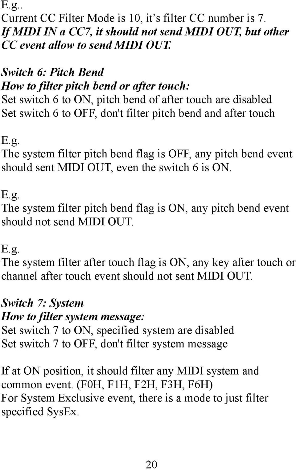 The system filter pitch bend flag is OFF, any pitch bend event should sent MIDI OUT, even the switch 6 is ON. E.g. The system filter pitch bend flag is ON, any pitch bend event should not send MIDI OUT.