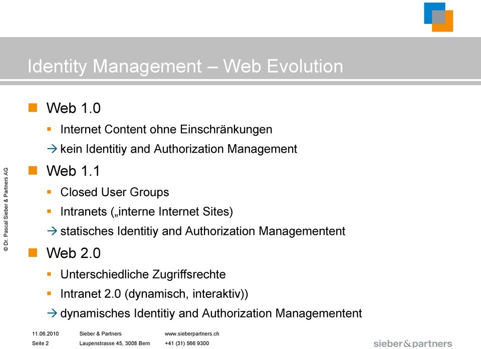 1 Closed User Groups Intranets ( interne Internet Sites) statisches Identitiy and Authorization