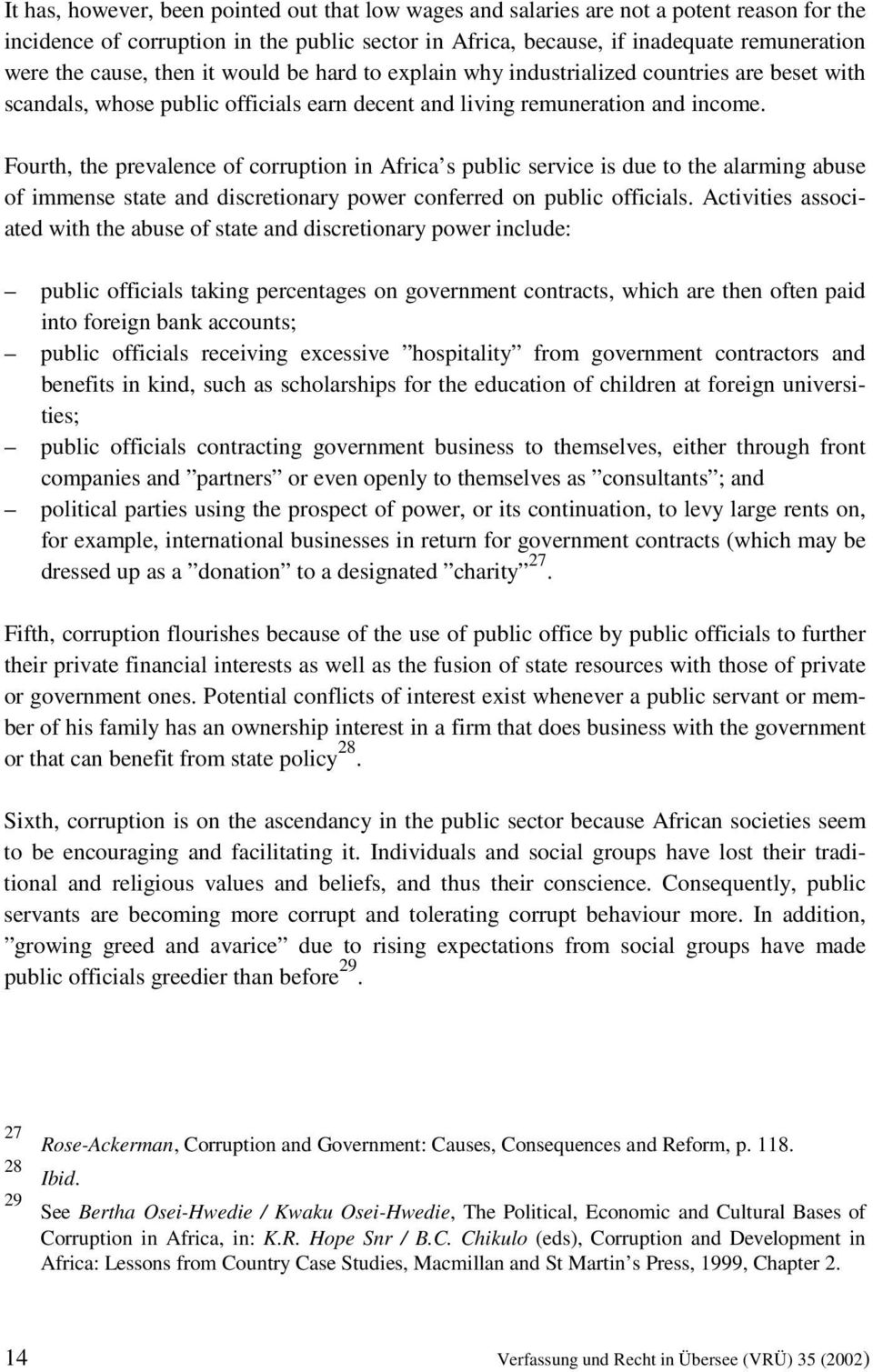 Fourth, the prevalence of corruption in Africa s public service is due to the alarming abuse of immense state and discretionary power conferred on public officials.
