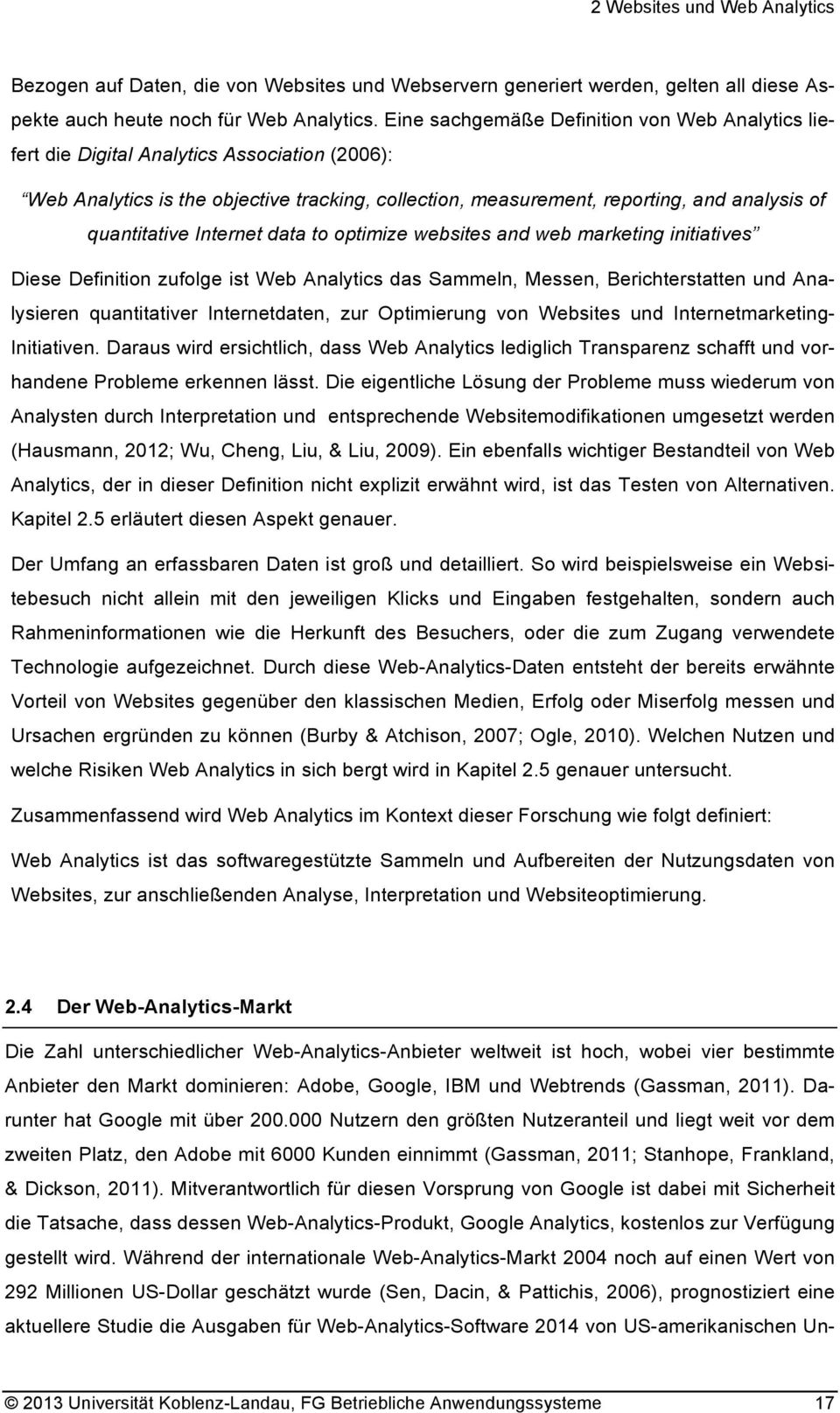 quantitative Internet data to optimize websites and web marketing initiatives Diese Definition zufolge ist Web Analytics das Sammeln, Messen, Berichterstatten und Analysieren quantitativer