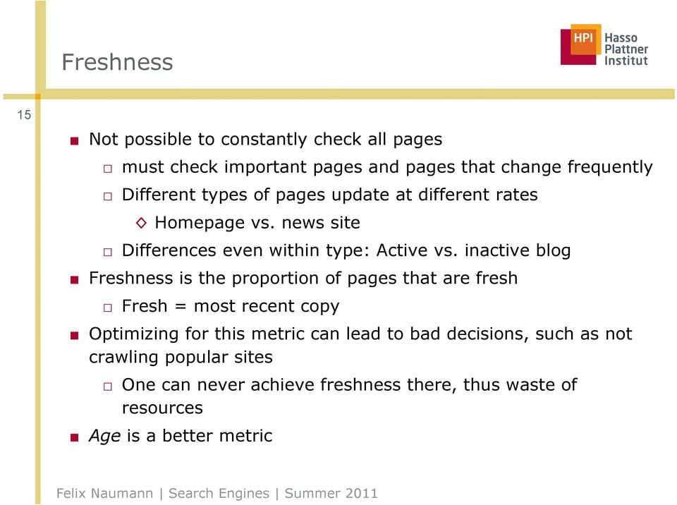 inactive blog Freshness is the proportion of pages that are fresh Fresh = most recent copy Optimizing for this metric can