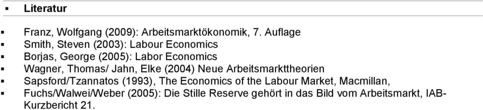 Thomas/ Jahn, Elke (2004) Neue Arbeitsmarkttheorien Sapsford/Tzannatos (1993), The Economics of