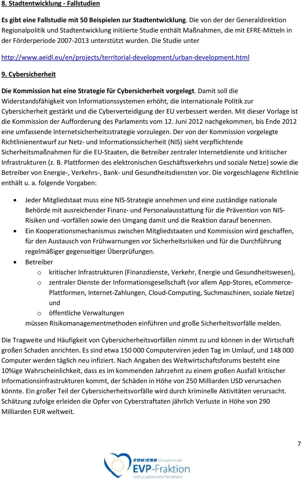 Die Studie unter http://www.aeidl.eu/en/projects/territorial-development/urban-development.html 9. Cybersicherheit Die Kommission hat eine Strategie für Cybersicherheit vorgelegt.
