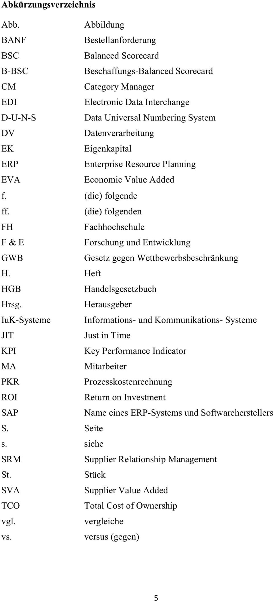 Datenverarbeitung EK Eigenkapital ERP Enterprise Resource Planning EVA Economic Value Added f. (die) folgende ff.