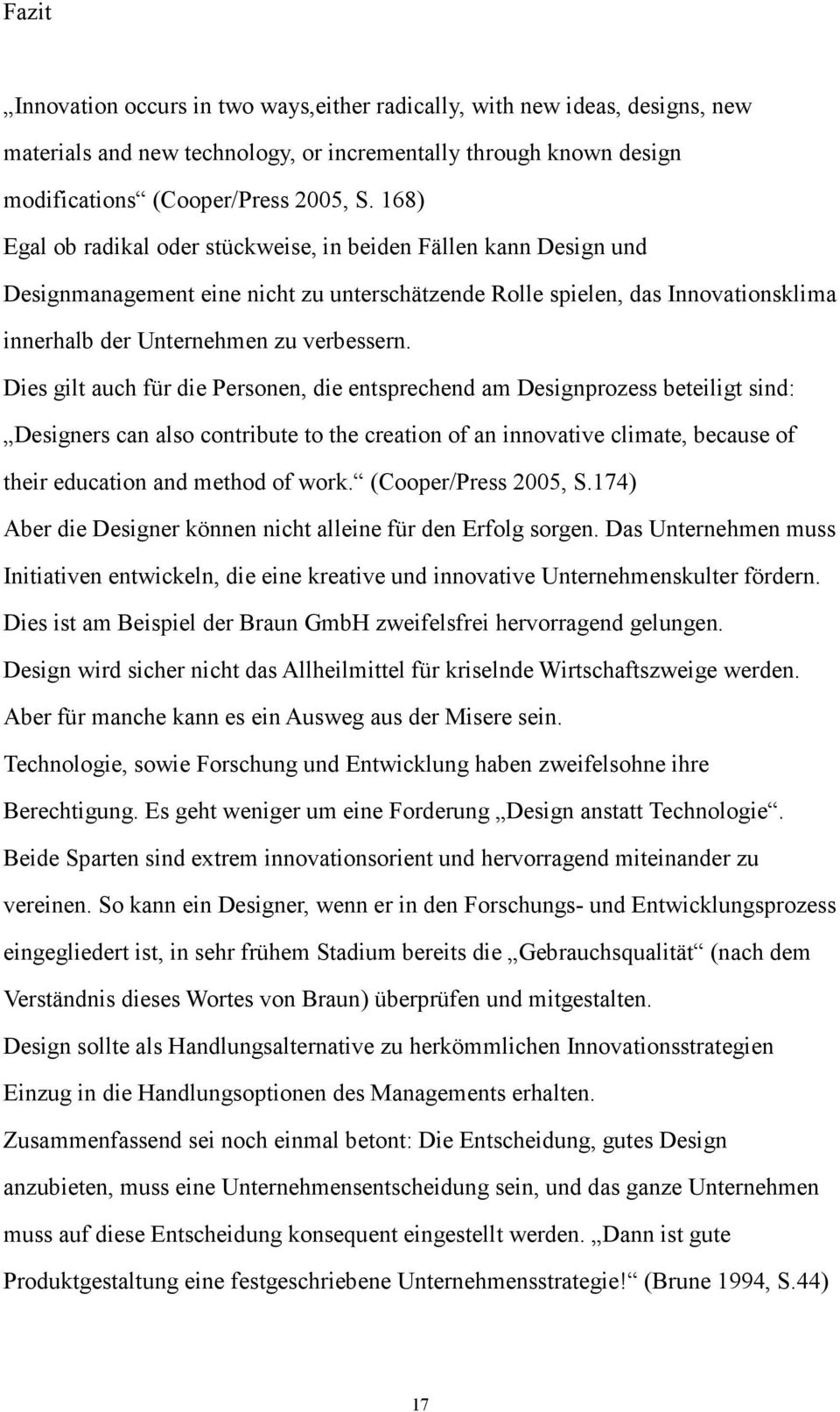 Dies gilt auch für die Personen, die entsprechend am Designprozess beteiligt sind: Designers can also contribute to the creation of an innovative climate, because of their education and method of