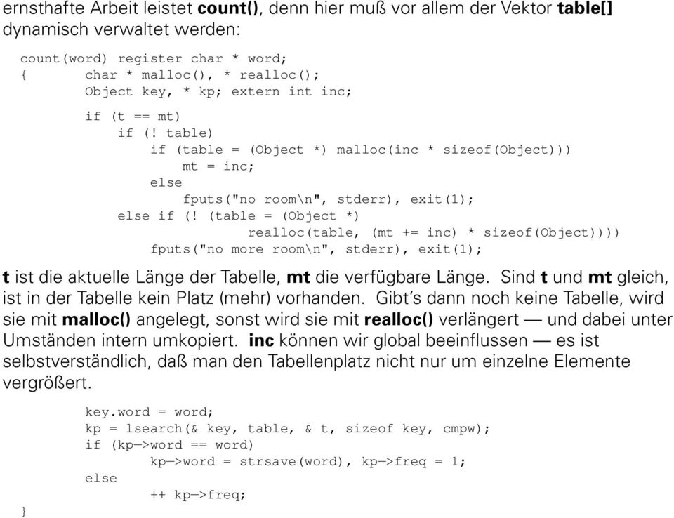 "(table = (Object *) realloc(table, (mt += inc) * sizeof(object)))) fputs(""no more room\n"", stderr), exit(1); t ist die aktuelle Länge der Tabelle, mt die verfügbare Länge."