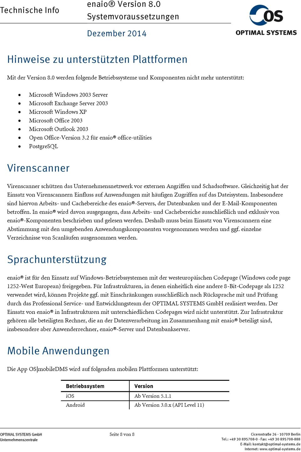 2003 Open Office-Version 3.2 für enaio office-utilities PostgreSQL Virenscanner Virenscanner schützen das Unternehmensnetzwerk vor externen Angriffen und Schadsoftware.