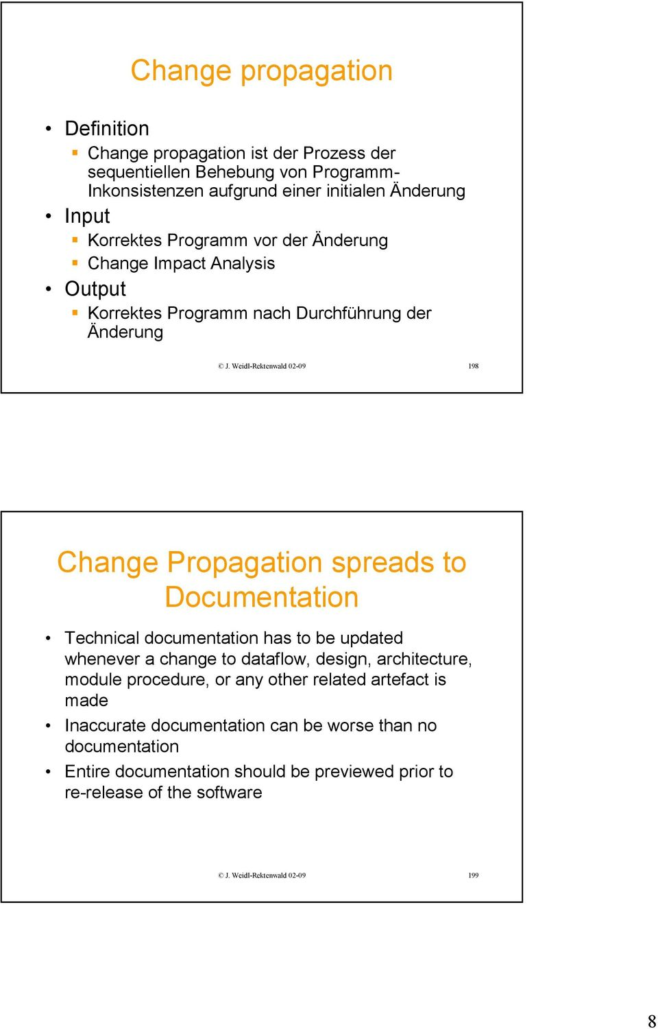 Weidl-Rektenwald 02-09 198 Change Propagation spreads to Documentation Technical documentation has to be updated whenever a change to dataflow, design, architecture,