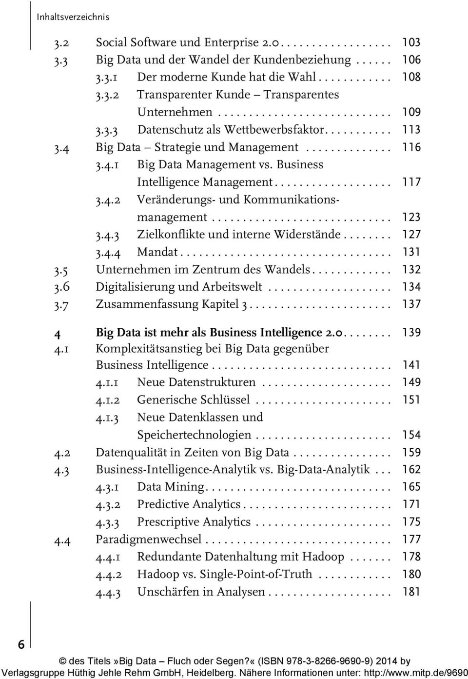 Business Intelligence Management................... 117 3.4.2 Veränderungs- und Kommunikationsmanagement............................. 123 3.4.3 Zielkonflikte und interne Widerstände........ 127 3.4.4 Mandat.