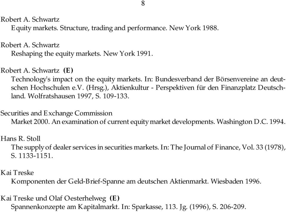 Wolfratshausen 1997, S. 109-133. Securities and Exchange Commission Market 2000. An examination of current equity market developments. Washington D.C. 1994. Hans R.
