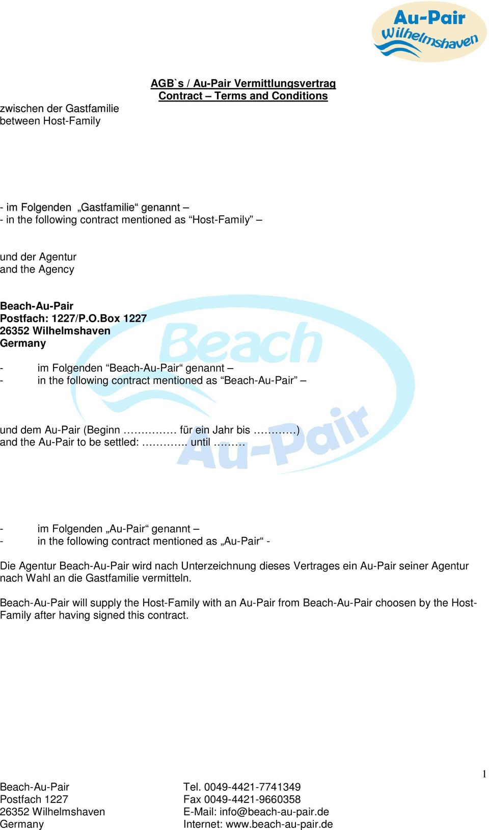Box 1227 26352 Wilhelmshaven - im Folgenden Beach-Au-Pair genannt - in the following contract mentioned as Beach-Au-Pair und dem Au-Pair (Beginn für ein Jahr bis ) and the Au-Pair to be settled:.