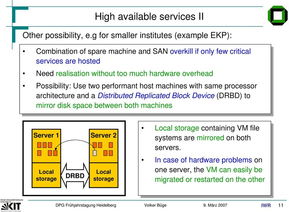 much hardware overhead Possibility: Use two performant host machines with same processor architecture and a Distributed Replicated Block Device (DRBD) to