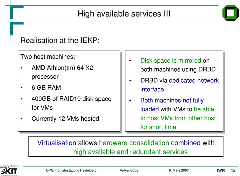 DRBD via dedicated network interface Both machines not fully loaded with VMs to be able to host VMs from other