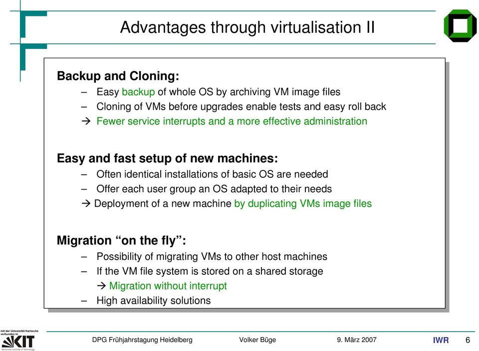 basic OS are needed Offer each user group an OS adapted to their needs Deployment of a new machine by duplicating VMs image files Migration on the fly :