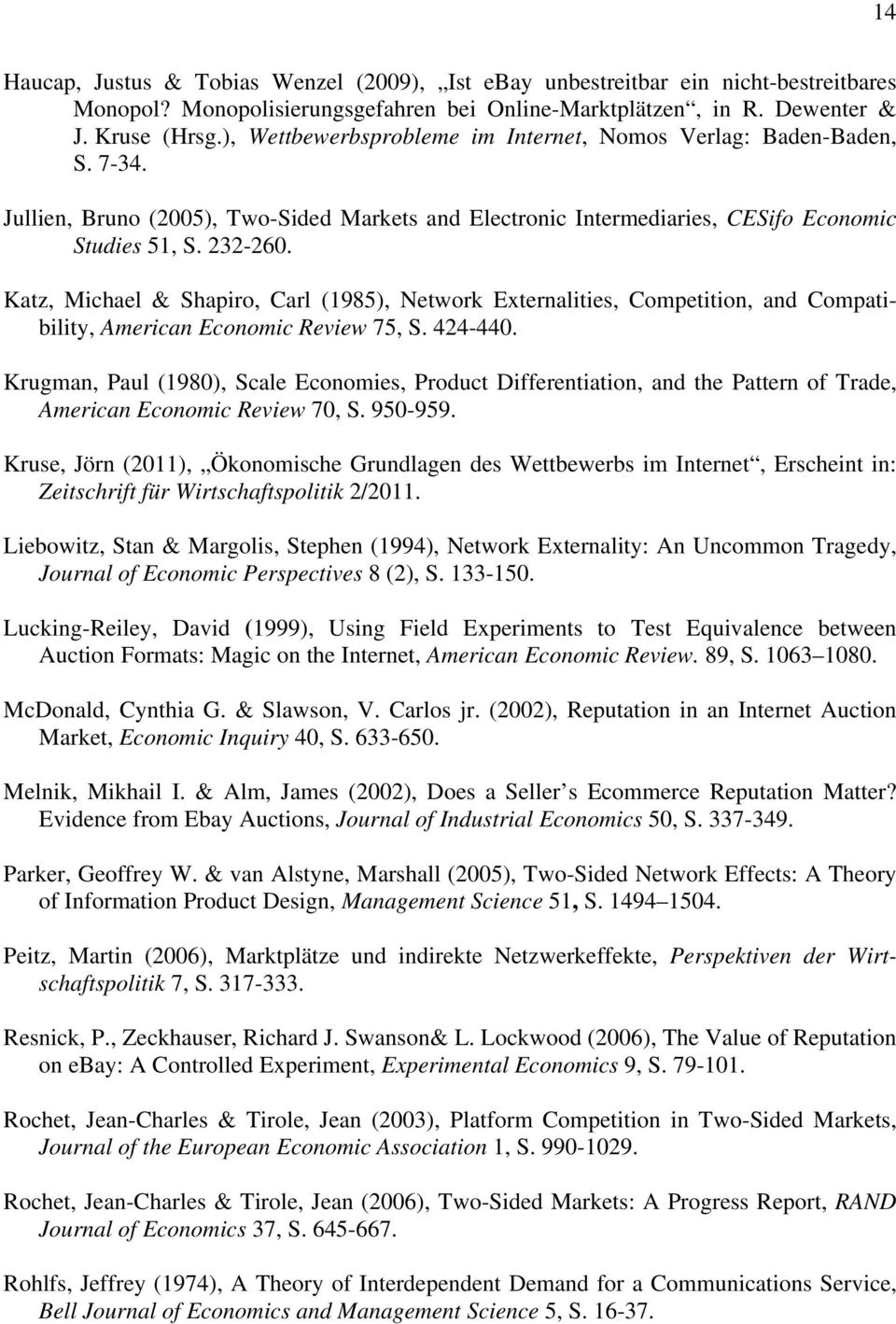 Katz, Michael & Shapiro, Carl (1985), Network Externalities, Competition, and Compatibility, American Economic Review 75, S. 424-440.