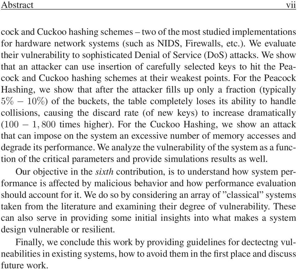We show that an attacker can use insertion of carefully selected keys tohitthepeacock and Cuckoo hashing schemes at their weakest points.