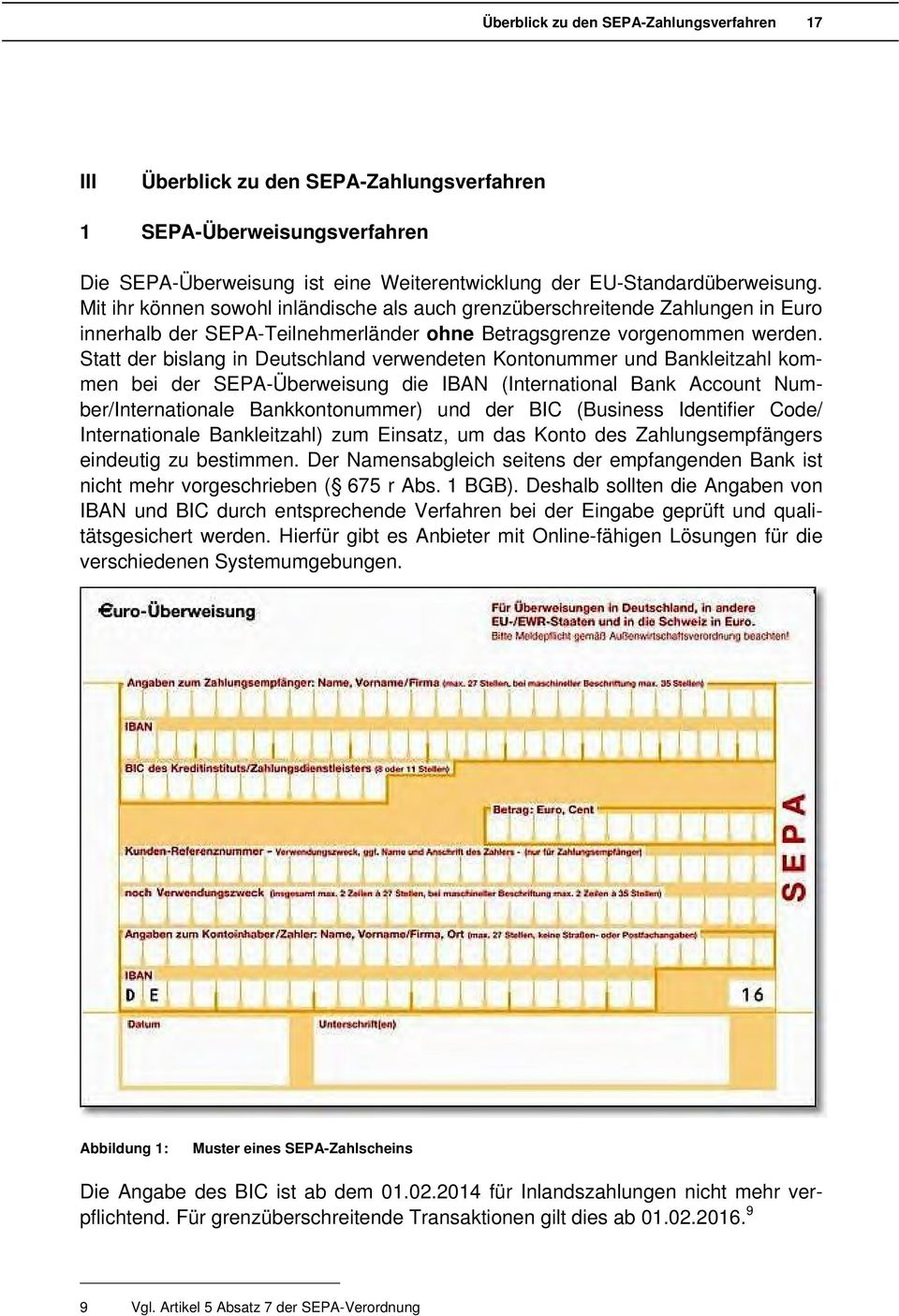 Statt der bislang in Deutschland verwendeten Kontonummer und Bankleitzahl kommen bei der SEPA-Überweisung die IBAN (International Bank Account Number/Internationale Bankkontonummer) und der BIC