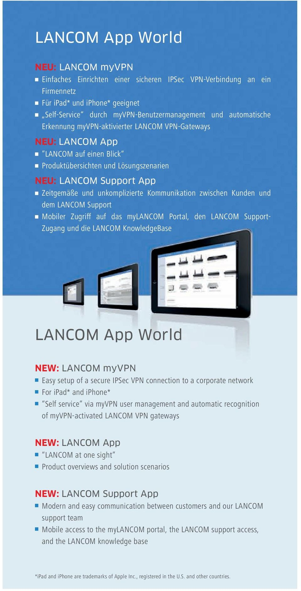Kommunikation zwischen Kunden und dem LANCOM Support Mobiler Zugriff auf das mylancom Portal, den LANCOM Support- Zugang und die LANCOM KnowledgeBase LANCOM App World NEW: LANCOM myvpn Easy setup of