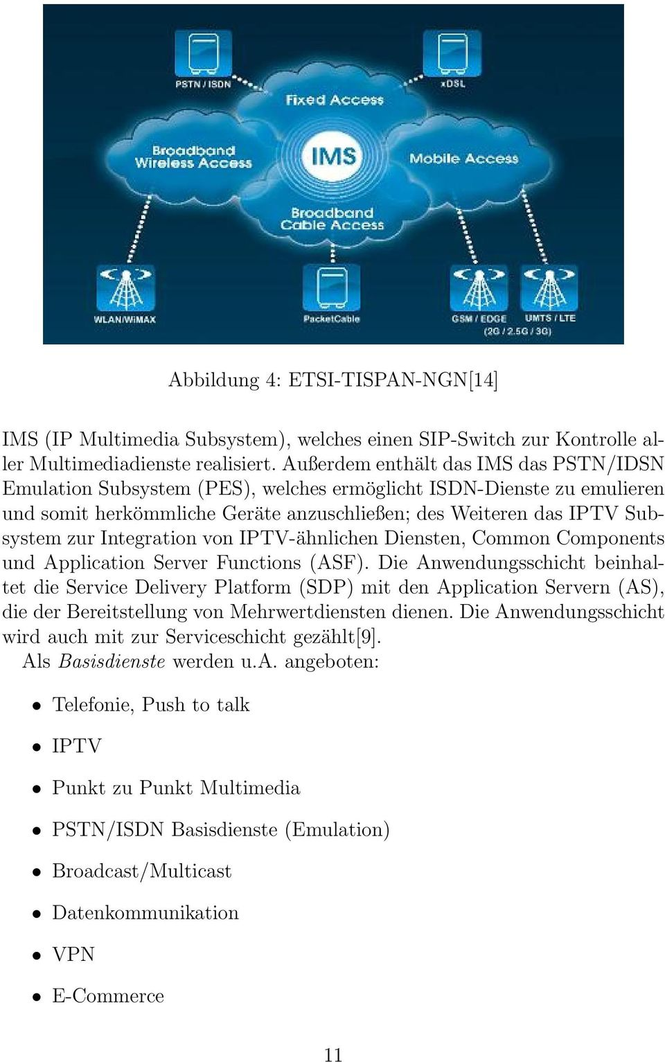 Integration von IPTV-ähnlichen Diensten, Common Components und Application Server Functions (ASF).