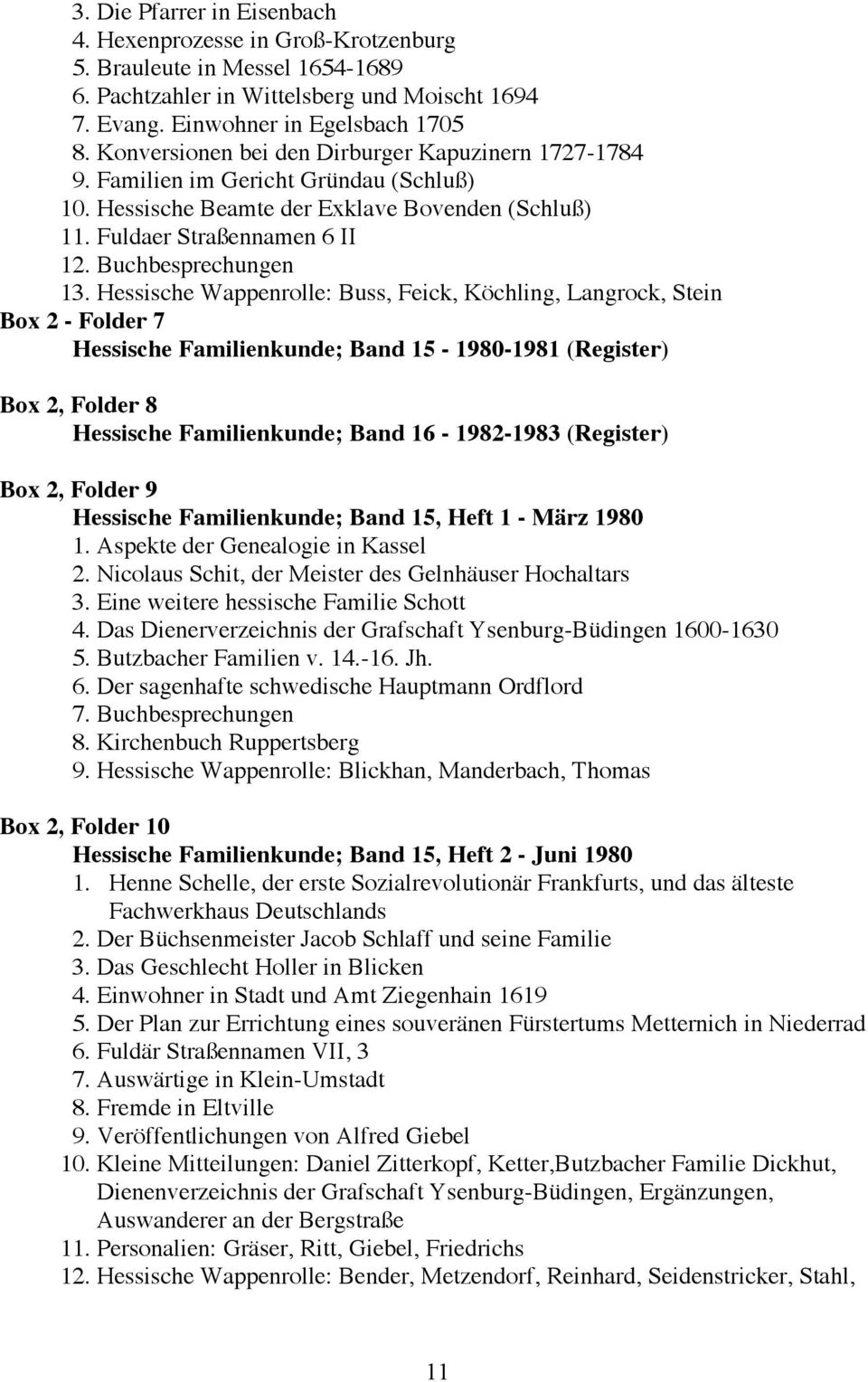 Hessische Wappenrolle: Buss, Feick, Köchling, Langrock, Stein Box 2 - Folder 7 Hessische Familienkunde; Band 15-1980-1981 (Register) Box 2, Folder 8 Hessische Familienkunde; Band 16-1982-1983