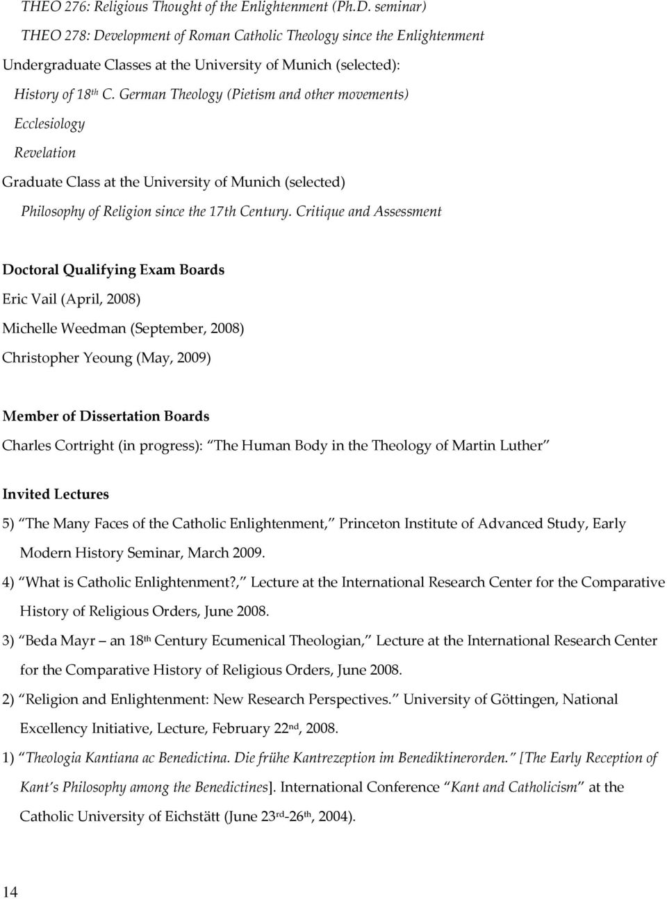 German Theology (Pietism and other movements) Ecclesiology Revelation Graduate Class at the University of Munich (selected) Philosophy of Religion since the 17th Century.