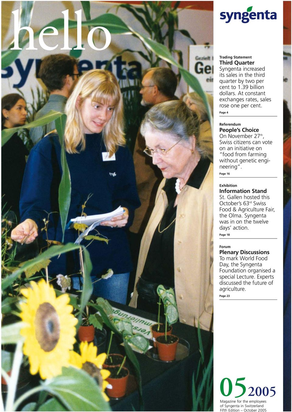 Gallen hosted this October s 63 rd Swiss Food & Agriculture Fair, the Olma. Syngenta was in on the twelve days action.