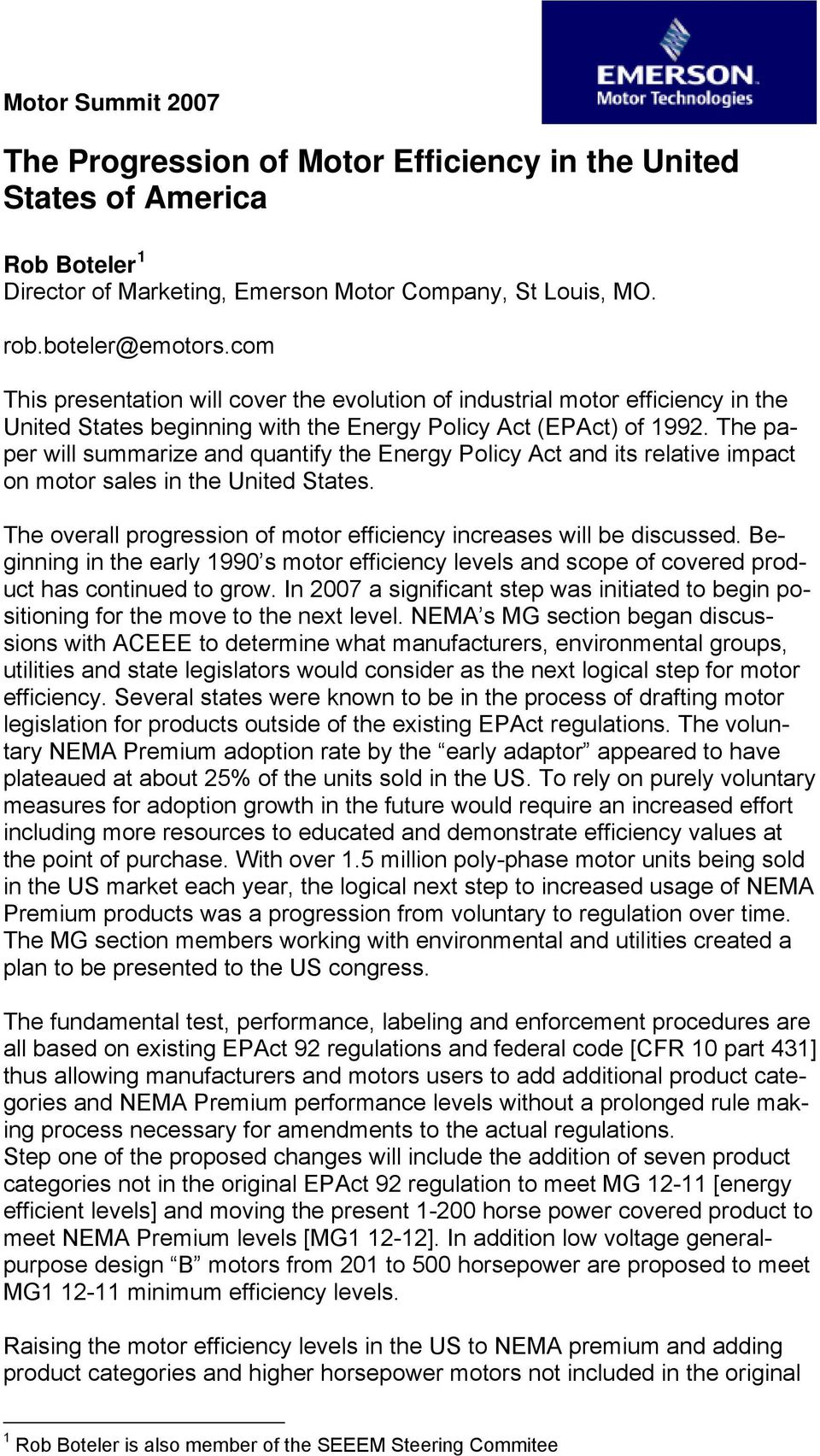 The paper will summarize and quantify the Energy Policy Act and its relative impact on motor sales in the United States. The overall progression of motor efficiency increases will be discussed.