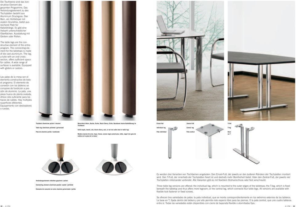 The table legs are the constructive element of the entire program. The connecting element for the tabletops is made of die cast aluminium.