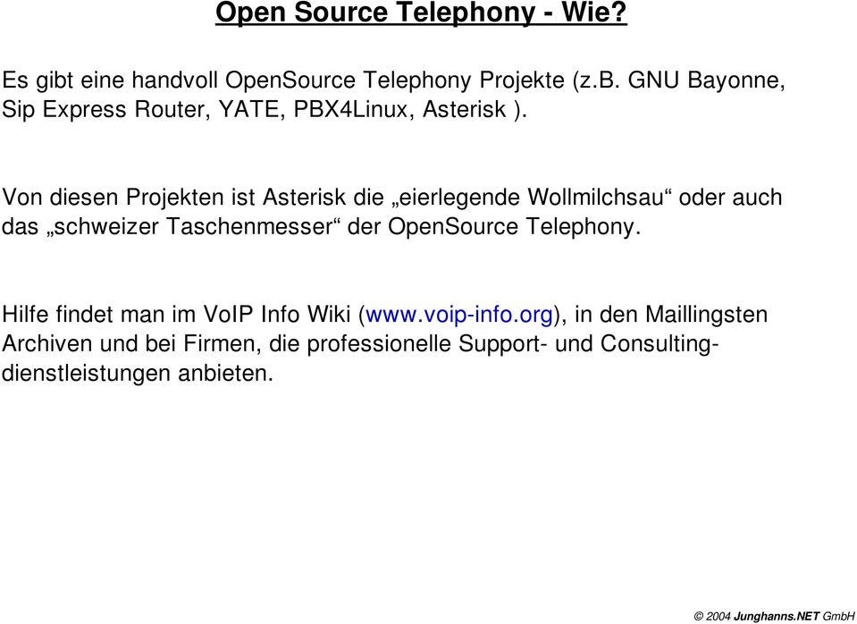 OpenSource Telephony. Hilfe findet man im VoIP Info Wiki (www.voip info.
