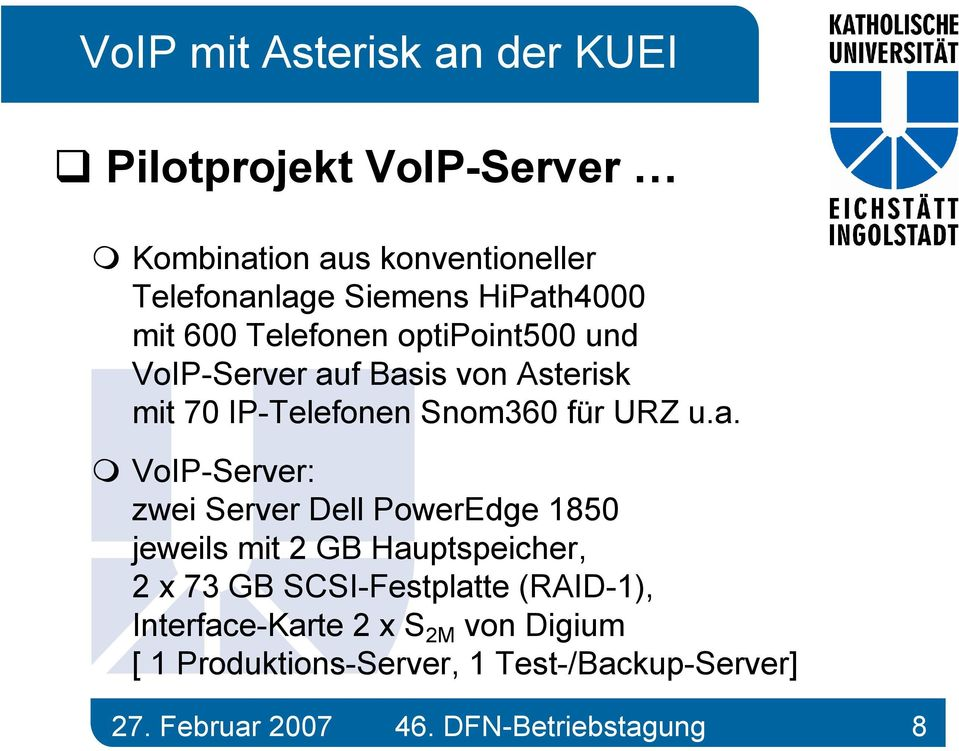 f Basis von Asterisk mit 70 IP-Telefonen Snom360 für URZ u.a. VoIP-Server: zwei Server Dell PowerEdge 1850