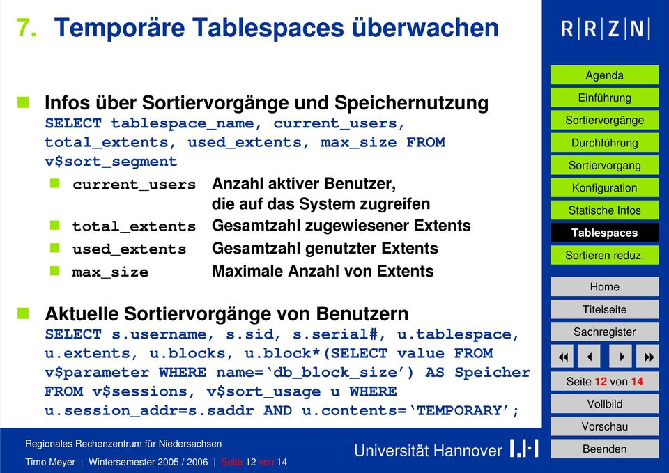 Extents Aktuelle von Benutzern SELECT s.username, s.sid, s.serial#, u.tablespace, u.extents, u.blocks, u.