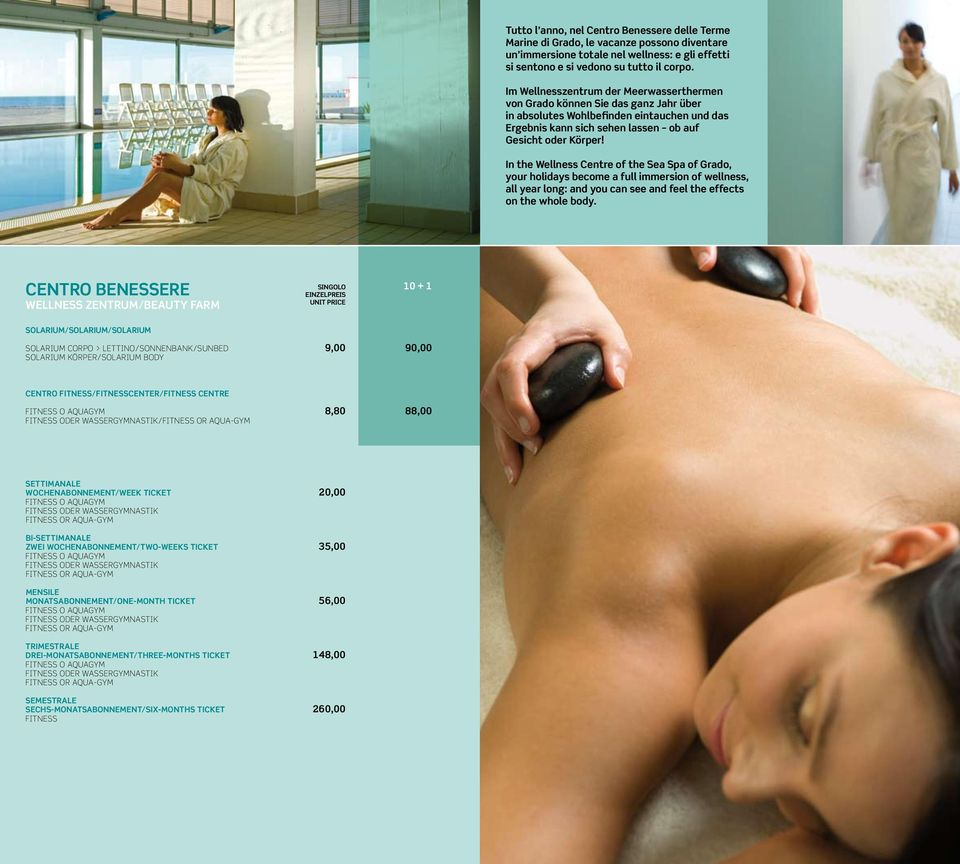 In the Wellness Centre of the Sea Spa of Grado, your holidays become a full immersion of wellness, all year long: and you can see and feel the effects on the whole body.