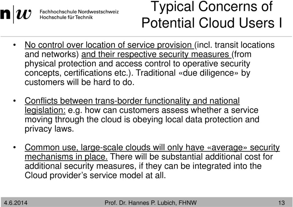 Conflicts between trans-border functionality and national legislation: e.g. how can customers assess whether a service moving through the cloud is obeying local data protection and privacy laws.