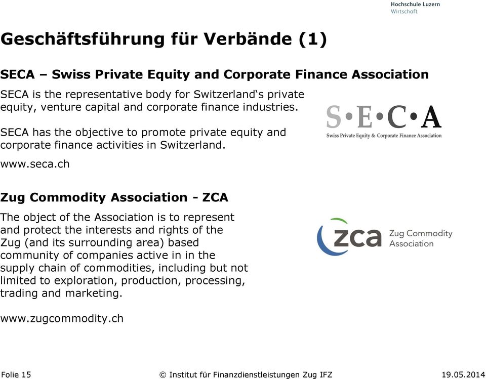 ch Zug Commodity Association - ZCA The object of the Association is to represent and protect the interests and rights of the Zug (and its surrounding area) based community of