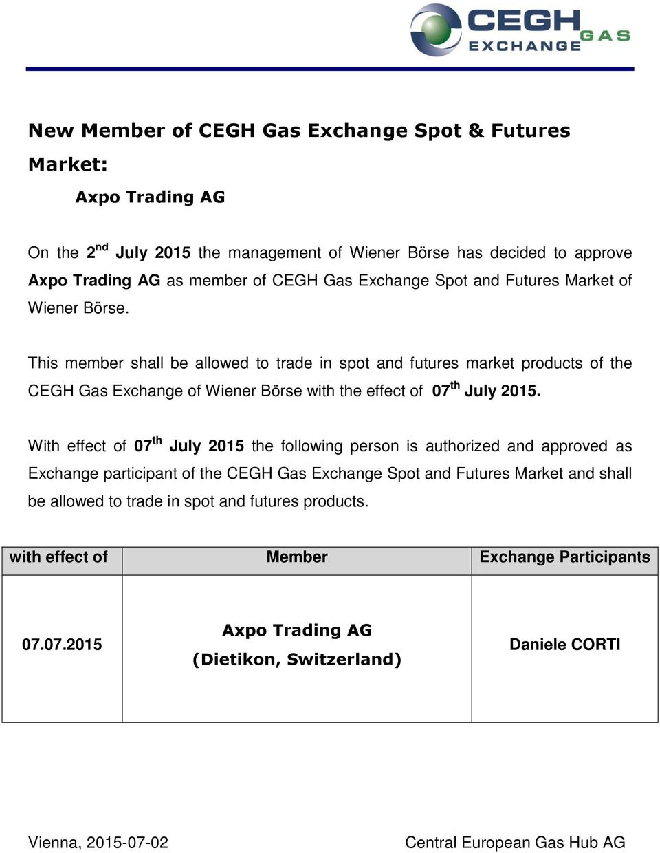This member shall be allowed to trade in spot and futures market products of the CEGH Gas Exchange of Wiener Börse with the effect of 07 th July 2015.