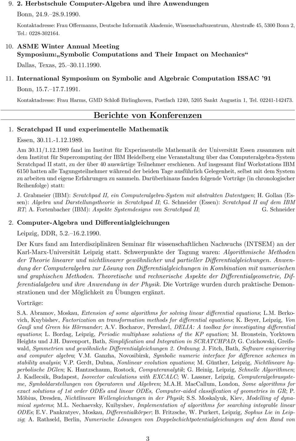 International Symposium on Symbolic and Algebraic Computation ISSAC 91 Bonn, 15.7. 17.7.1991. Kontaktadresse: Frau Harms, GMD Schloß Birlinghoven, Postfach 1240, 5205 Sankt Augustin 1, Tel.