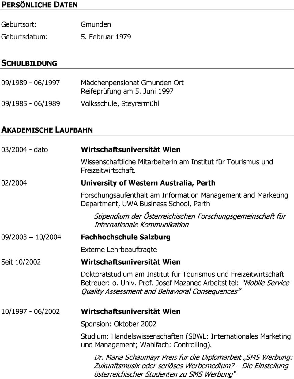 02/2004 University of Western Australia, Perth Forschungsaufenthalt am Information Management and Marketing Department, UWA Business School, Perth Stipendium der Österreichischen