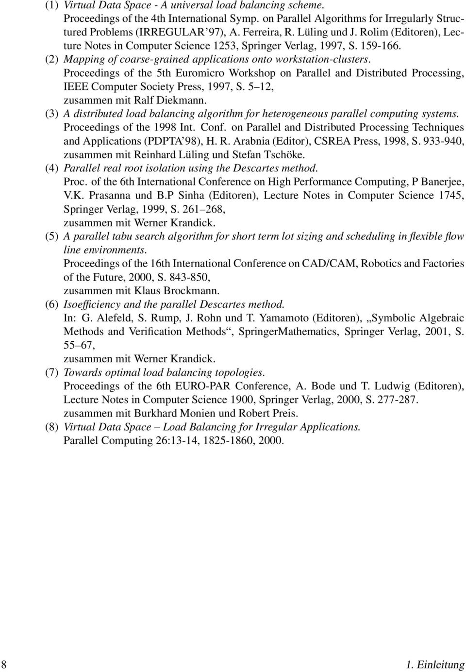 Proceedings of the 5th Euromicro Workshop on Parallel and Distributed Processing, IEEE Computer Society Press, 1997, S. 5 12, zusammen mit Ralf Diekmann.