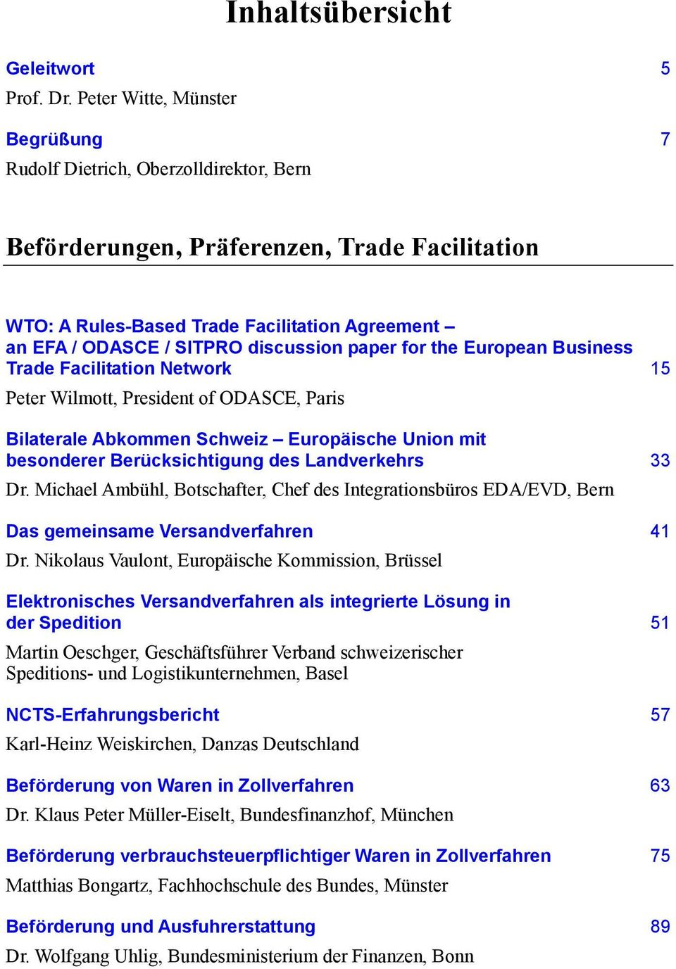 discussion paper for the European Business Trade Facilitation Network 15 Peter Wilmott, President of ODASCE, Paris Bilaterale Abkommen Schweiz Europäische Union mit besonderer Berücksichtigung des