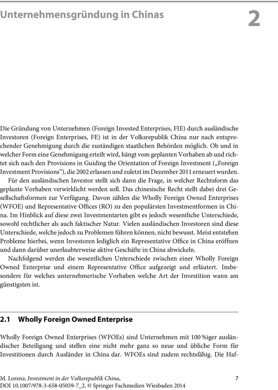 Ob und in welcher Form eine Genehmigung erteilt wird, hängt vom geplanten Vorhaben ab und richtet sich nach den Provisions in Guiding the Orientation of Foreign Investment ( Foreign Investment